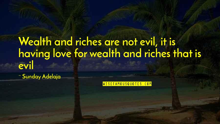 Bejewelled Quotes By Sunday Adelaja: Wealth and riches are not evil, it is