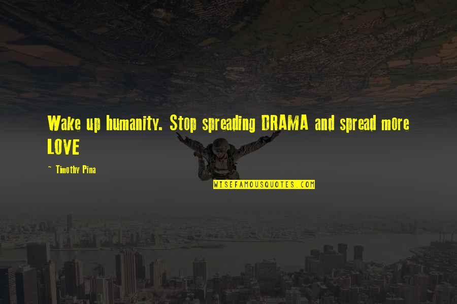 Bejewelled Quotes By Timothy Pina: Wake up humanity. Stop spreading DRAMA and spread