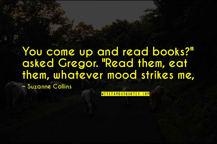 "Bel Rowley Quotes By Suzanne Collins: You come up and read books?"" asked Gregor."