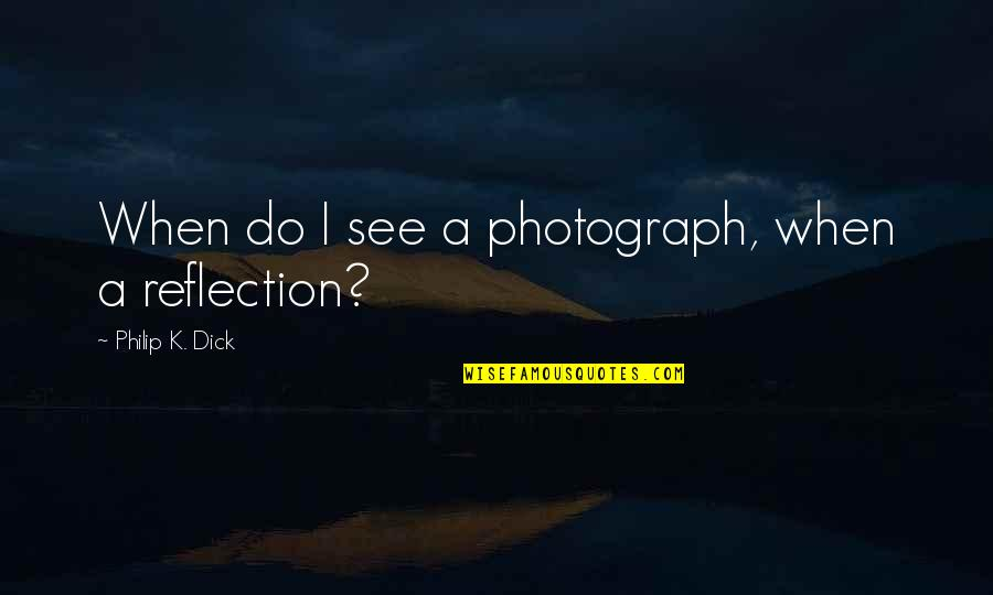 Belabour Quotes By Philip K. Dick: When do I see a photograph, when a
