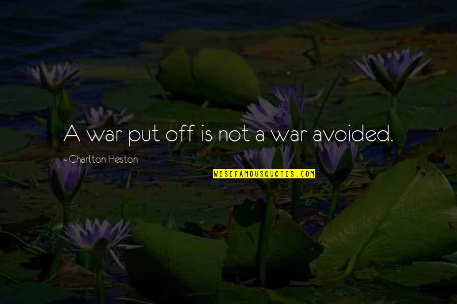 Belarussian Quotes By Charlton Heston: A war put off is not a war