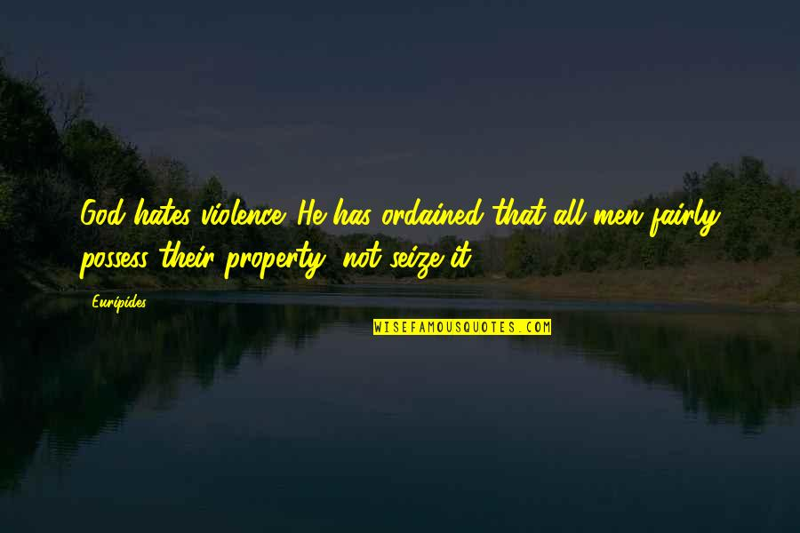 Belarussian Quotes By Euripides: God hates violence. He has ordained that all