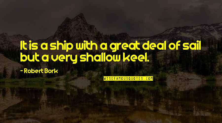 Belarussian Quotes By Robert Bork: It is a ship with a great deal