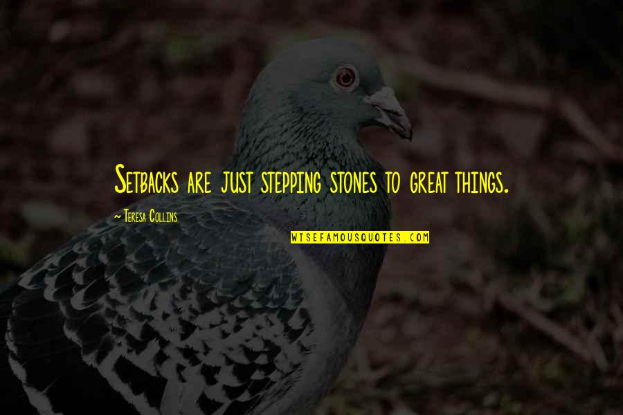 Belarussian Quotes By Teresa Collins: Setbacks are just stepping stones to great things.