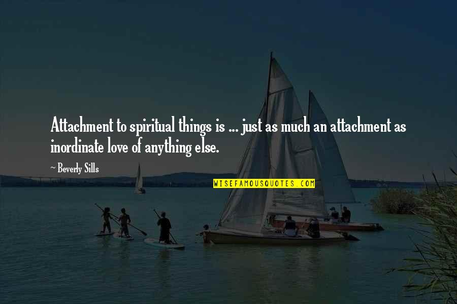 Belated Anniversary Wishes Quotes By Beverly Sills: Attachment to spiritual things is ... just as