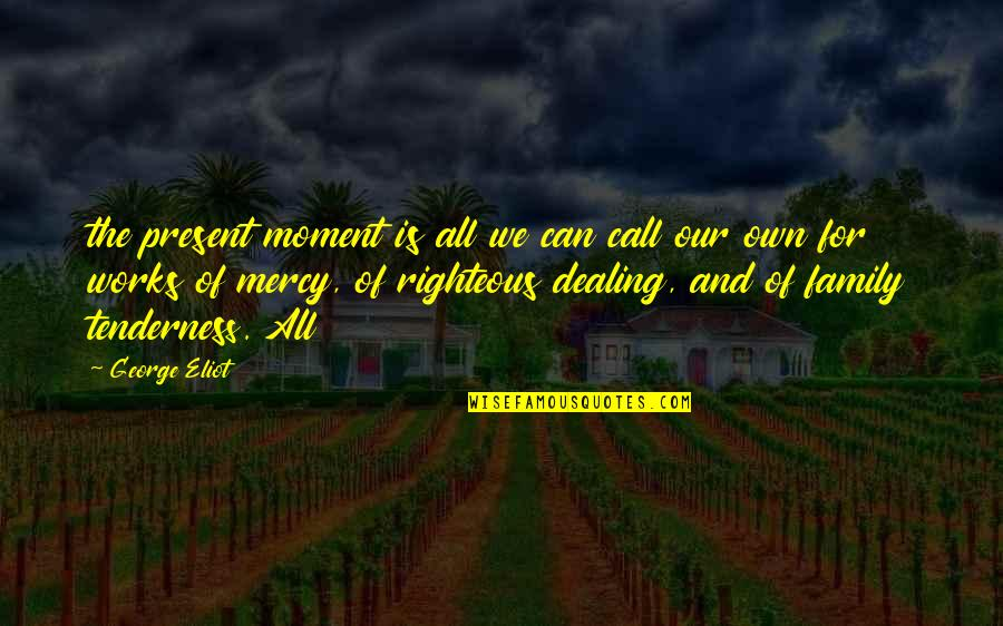 Belated Anniversary Wishes Quotes By George Eliot: the present moment is all we can call