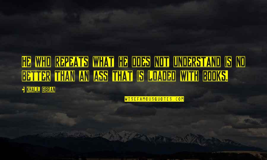 Belated Anniversary Wishes Quotes By Khalil Gibran: He who repeats what he does not understand
