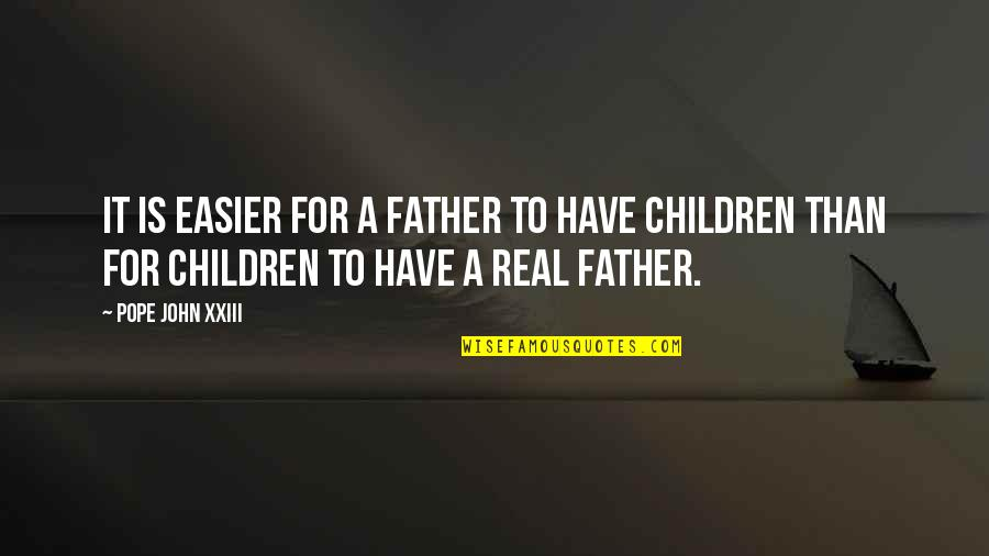 Belated Anniversary Wishes Quotes By Pope John XXIII: It is easier for a father to have