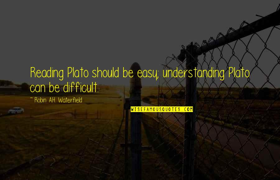 Belated Anniversary Wishes Quotes By Robin A.H. Waterfield: Reading Plato should be easy; understanding Plato can