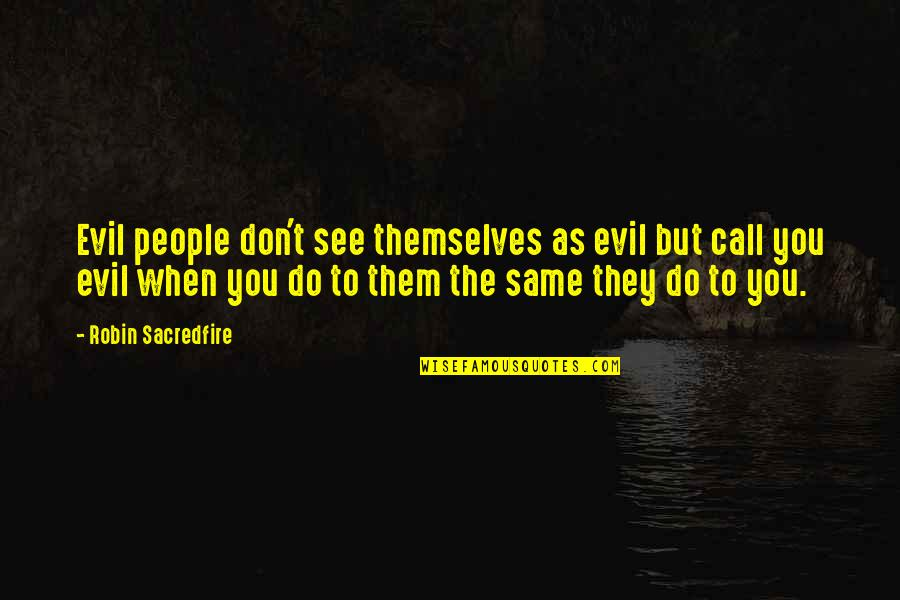 Belated Anniversary Wishes Quotes By Robin Sacredfire: Evil people don't see themselves as evil but