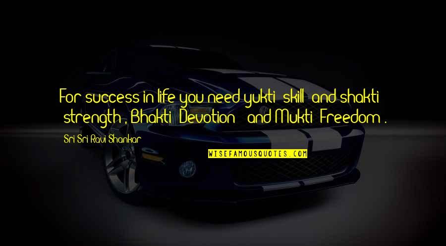 Belated Anniversary Wishes Quotes By Sri Sri Ravi Shankar: For success in life you need yukti (skill)