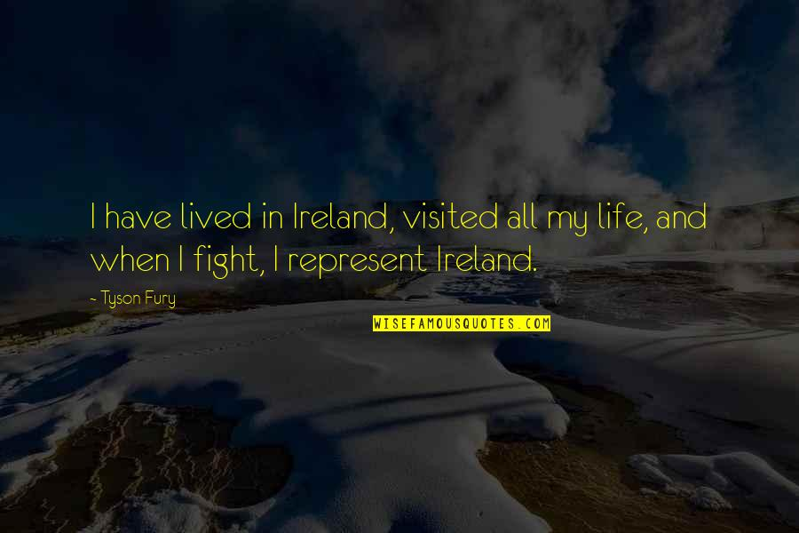 Belated Anniversary Wishes Quotes By Tyson Fury: I have lived in Ireland, visited all my