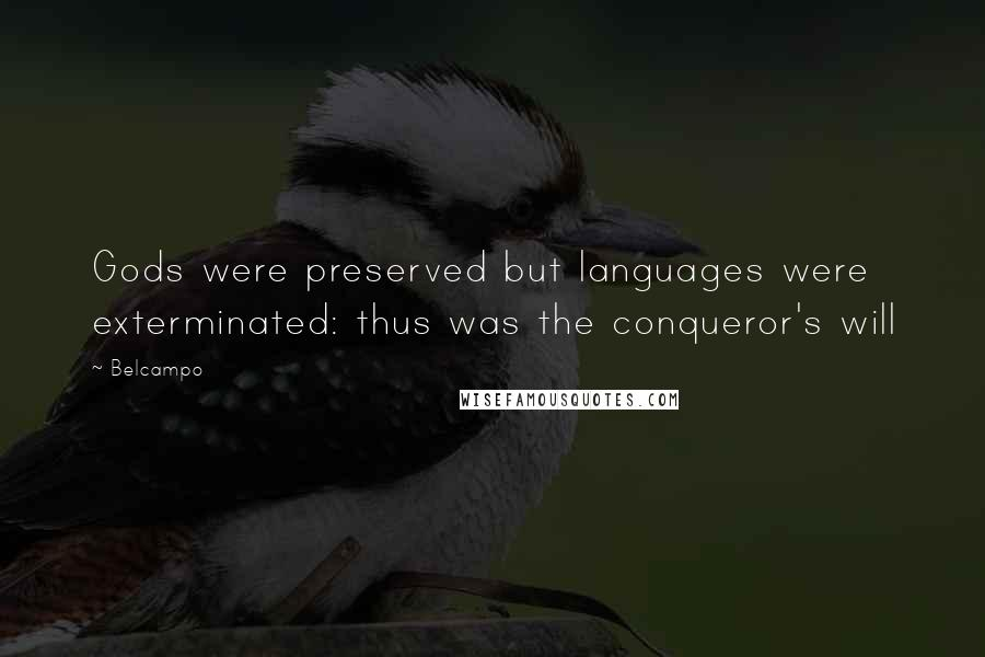 Belcampo quotes: Gods were preserved but languages were exterminated: thus was the conqueror's will