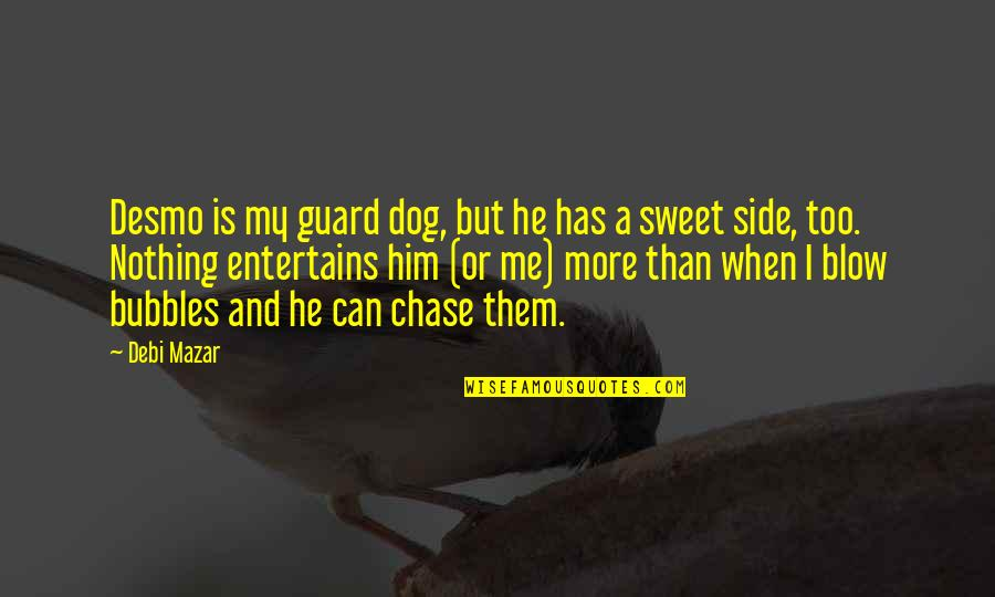 Belcher's Bluff Quotes By Debi Mazar: Desmo is my guard dog, but he has