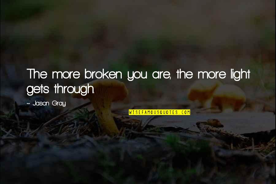 Belcher's Bluff Quotes By Jason Gray: The more broken you are, the more light