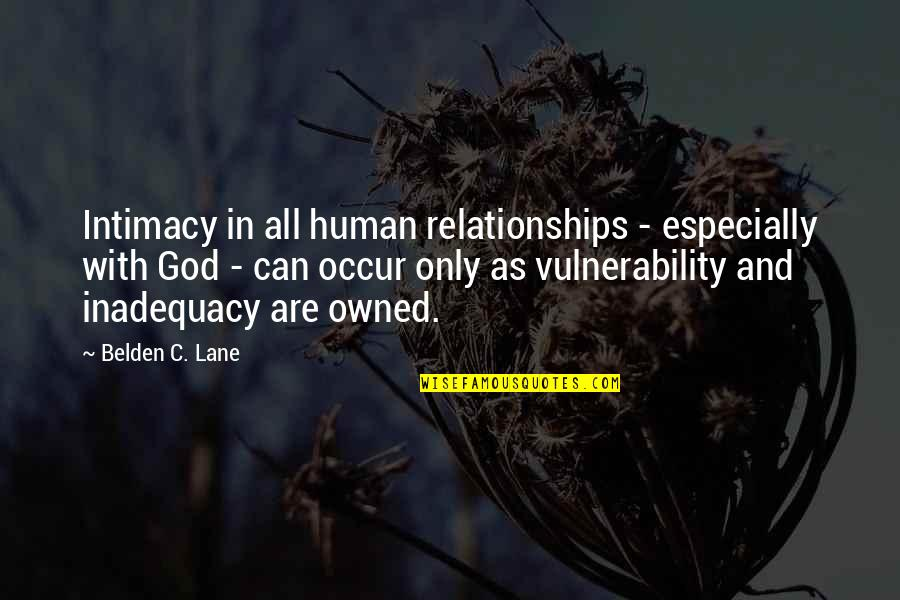 Belden Lane Quotes By Belden C. Lane: Intimacy in all human relationships - especially with