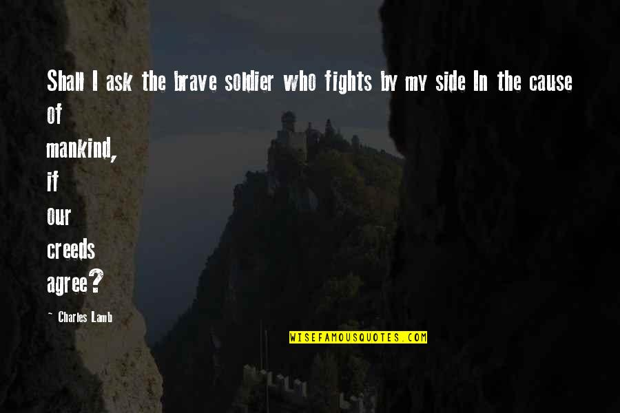Beleaguered Quotes By Charles Lamb: Shall I ask the brave soldier who fights