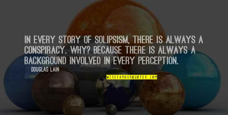 Beleaguered Quotes By Douglas Lain: In every story of solipsism, there is always