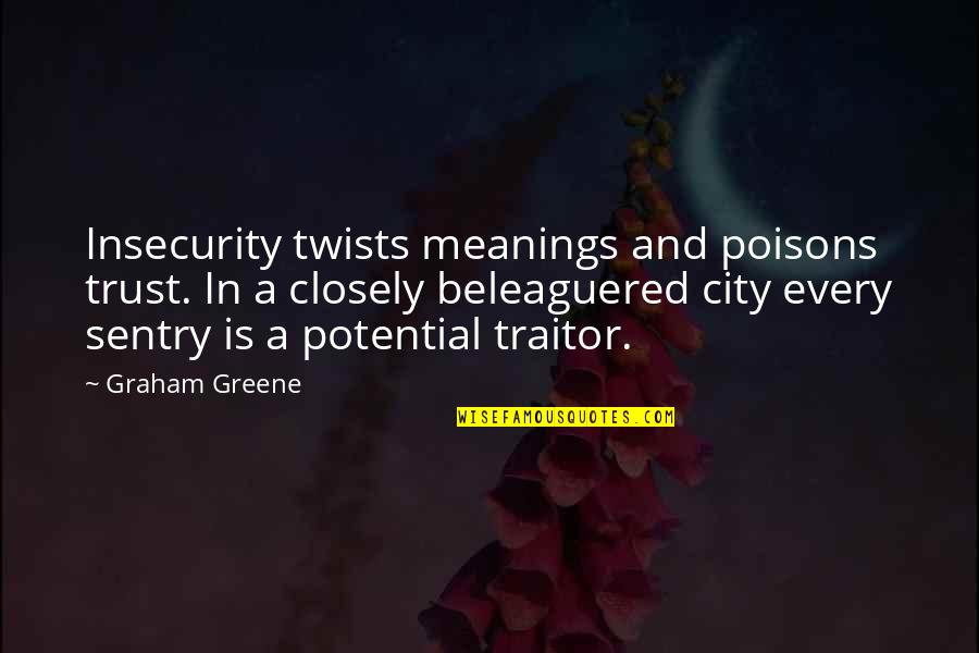 Beleaguered Quotes By Graham Greene: Insecurity twists meanings and poisons trust. In a