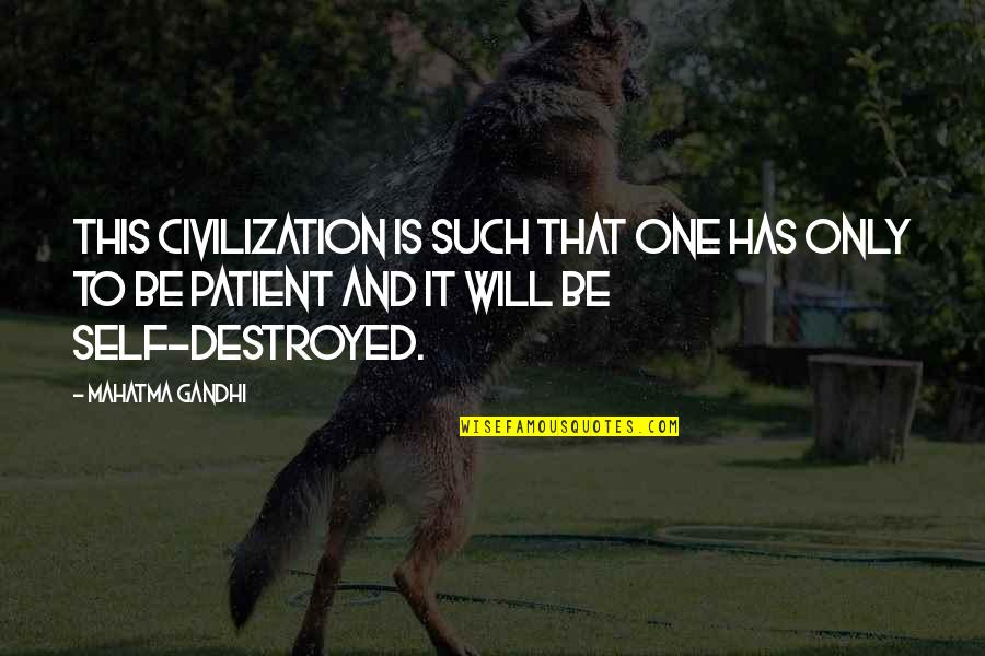 Beleaguered Quotes By Mahatma Gandhi: This civilization is such that one has only