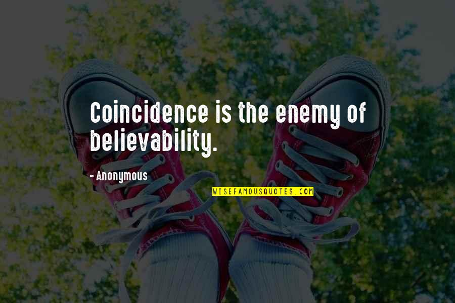 Believability Quotes By Anonymous: Coincidence is the enemy of believability.