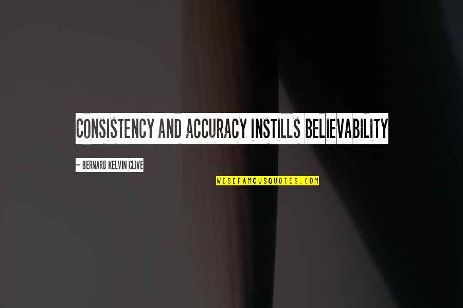 Believability Quotes By Bernard Kelvin Clive: Consistency and accuracy instills believability