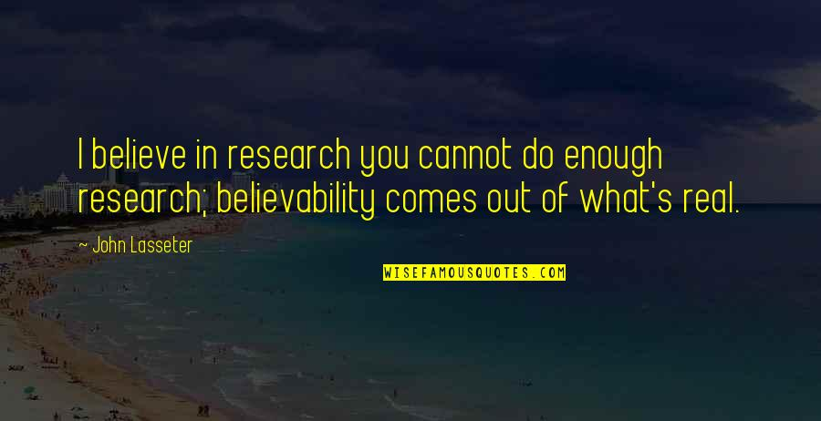 Believability Quotes By John Lasseter: I believe in research you cannot do enough