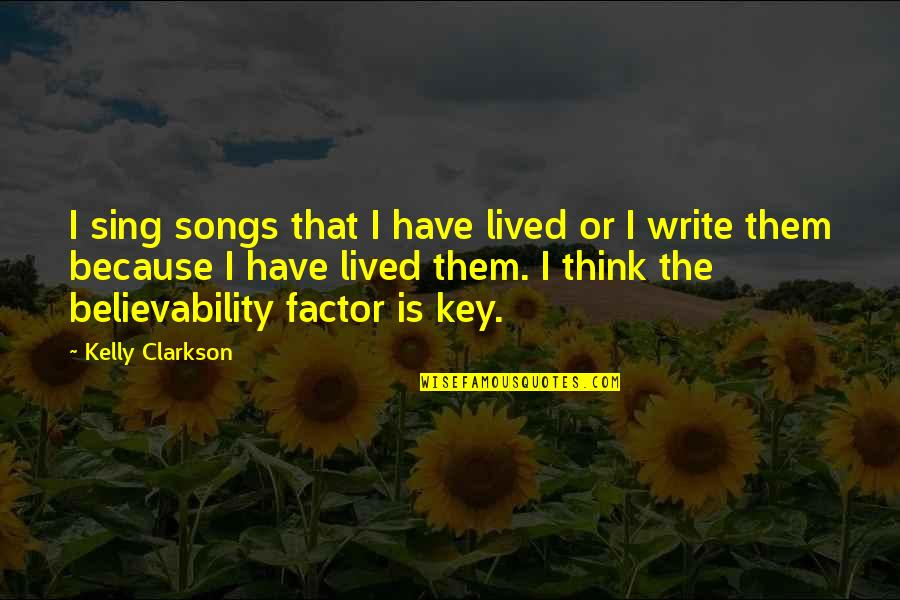 Believability Quotes By Kelly Clarkson: I sing songs that I have lived or