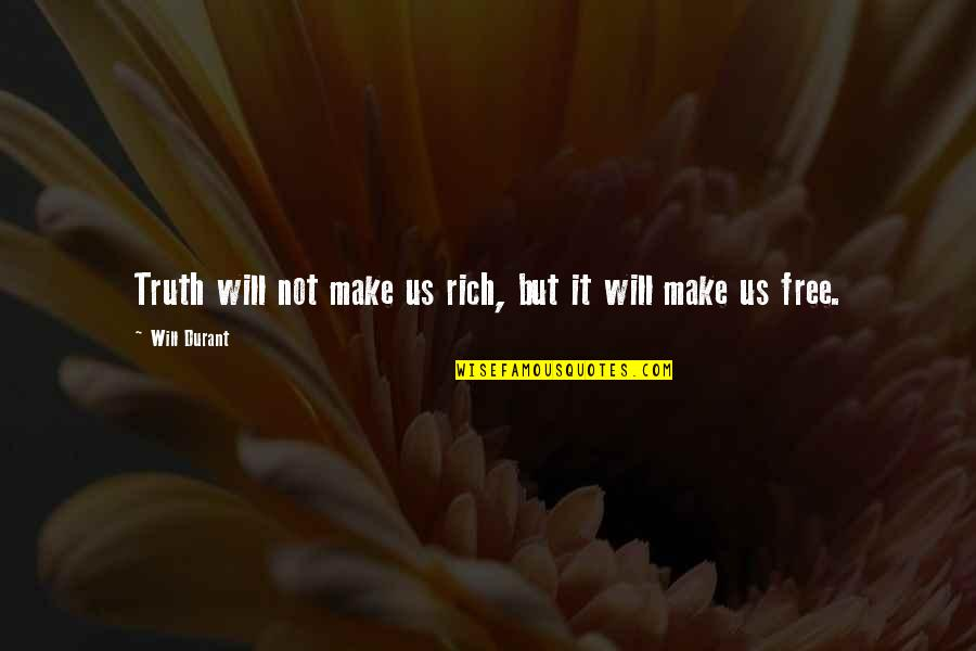 Believability Quotes By Will Durant: Truth will not make us rich, but it