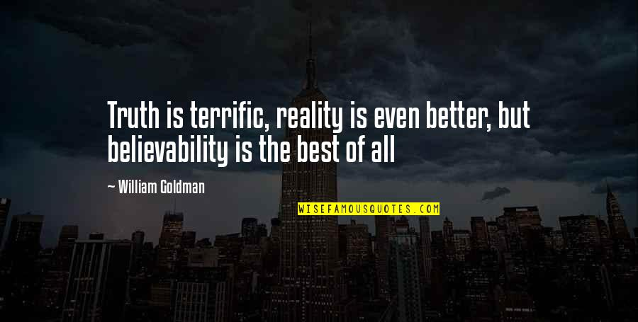 Believability Quotes By William Goldman: Truth is terrific, reality is even better, but