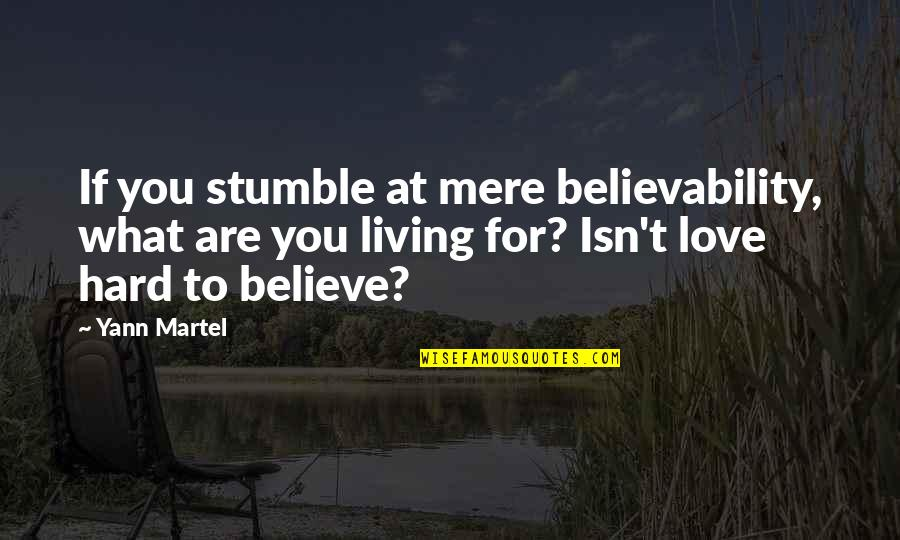 Believability Quotes By Yann Martel: If you stumble at mere believability, what are