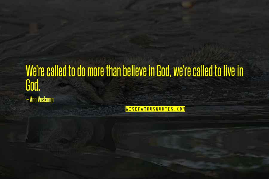 Believe In God Inspirational Quotes By Ann Voskamp: We're called to do more than believe in