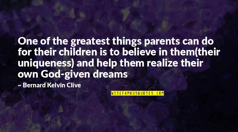 Believe In God Inspirational Quotes By Bernard Kelvin Clive: One of the greatest things parents can do