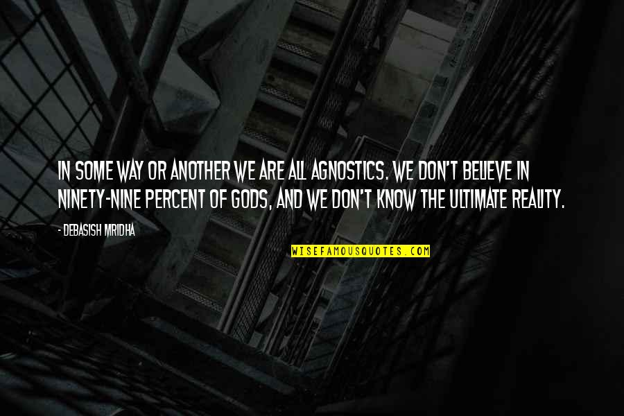 Believe In God Inspirational Quotes By Debasish Mridha: In some way or another we are all