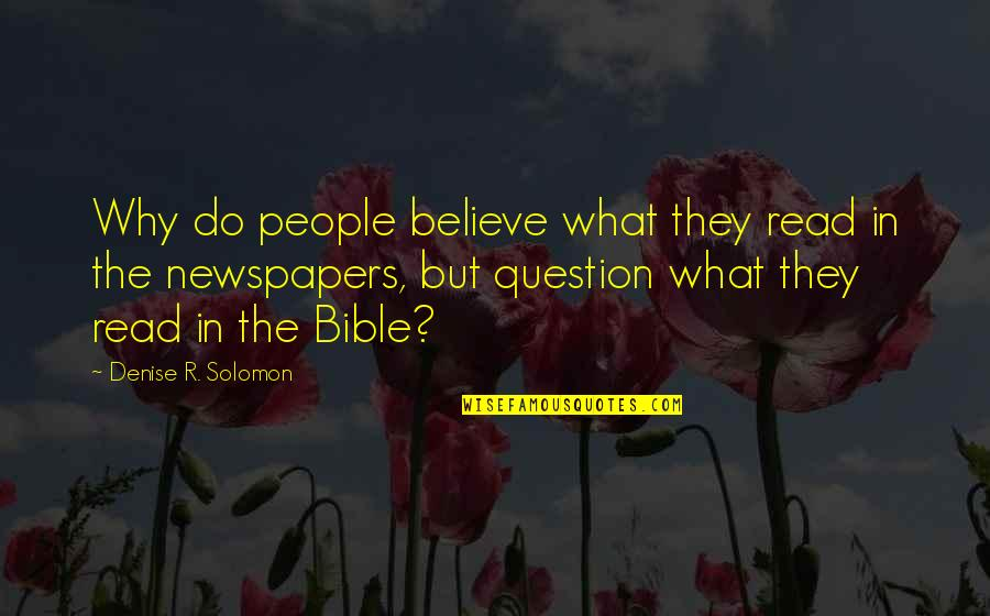 Believe In God Inspirational Quotes By Denise R. Solomon: Why do people believe what they read in