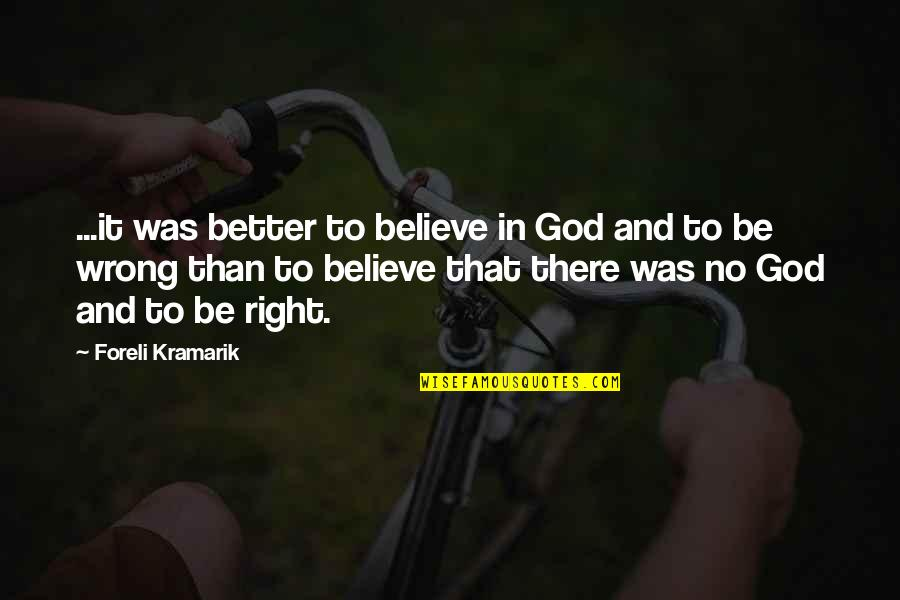 Believe In God Inspirational Quotes By Foreli Kramarik: ...it was better to believe in God and