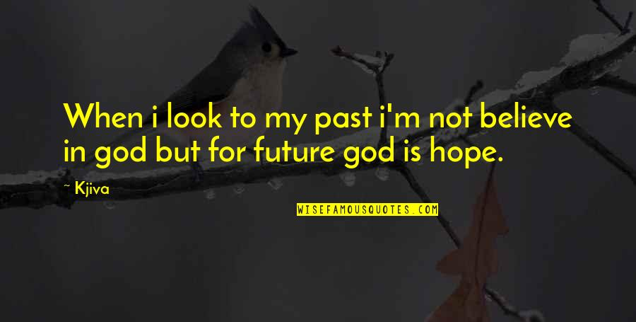 Believe In God Inspirational Quotes By Kjiva: When i look to my past i'm not