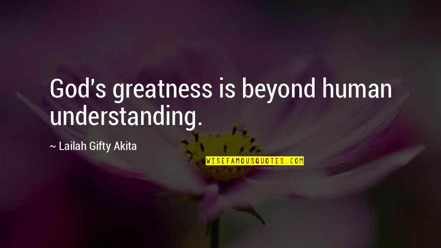 Believe In God Inspirational Quotes By Lailah Gifty Akita: God's greatness is beyond human understanding.