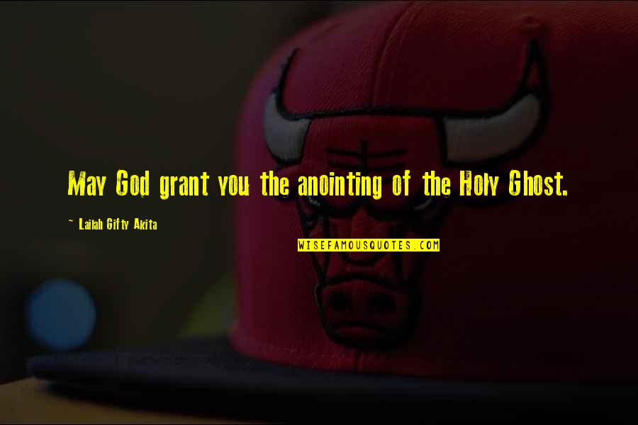 Believe In God Inspirational Quotes By Lailah Gifty Akita: May God grant you the anointing of the