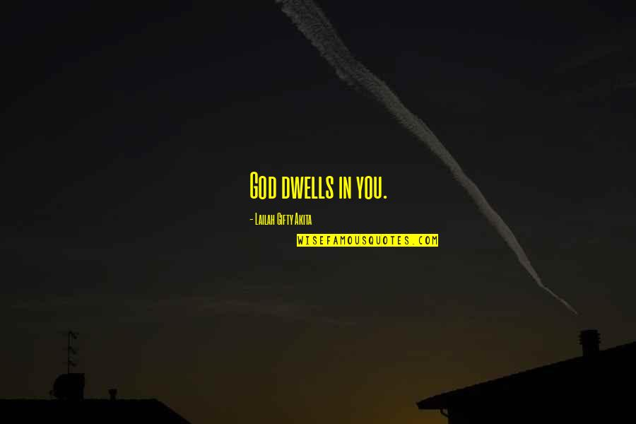 Believe In God Inspirational Quotes By Lailah Gifty Akita: God dwells in you.