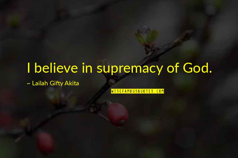 Believe In God Inspirational Quotes By Lailah Gifty Akita: I believe in supremacy of God.