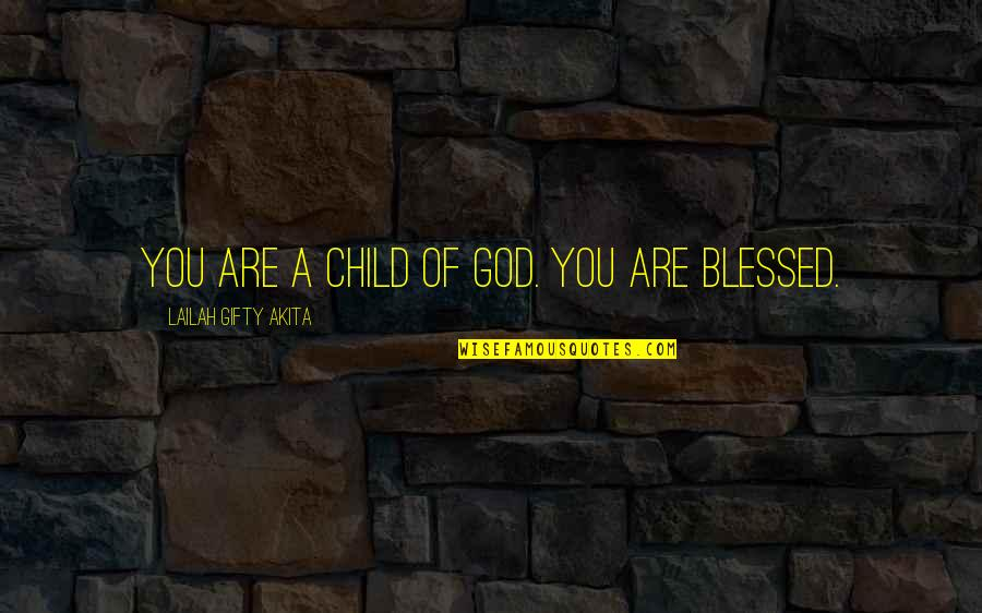 Believe In God Inspirational Quotes By Lailah Gifty Akita: You are a child of God. You are