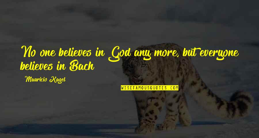 Believe In God Inspirational Quotes By Mauricio Kagel: No one believes in God any more, but