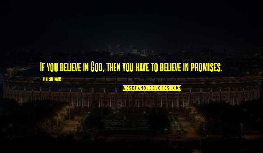 Believe In God Inspirational Quotes By Piyush Naik: If you believe in God, then you have