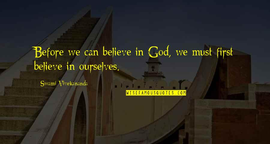 Believe In God Inspirational Quotes By Swami Vivekananda: Before we can believe in God, we must
