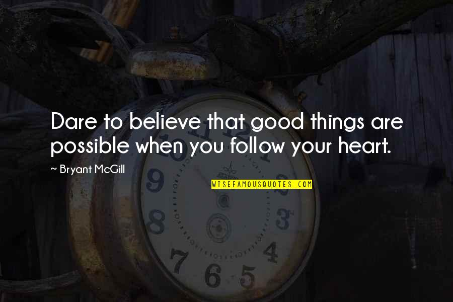 Believe In Good Things Quotes By Bryant McGill: Dare to believe that good things are possible