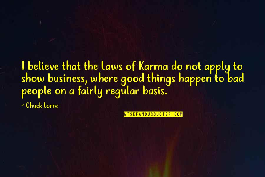 Believe In Good Things Quotes By Chuck Lorre: I believe that the Laws of Karma do