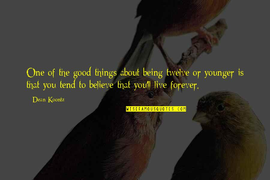 Believe In Good Things Quotes By Dean Koontz: One of the good things about being twelve