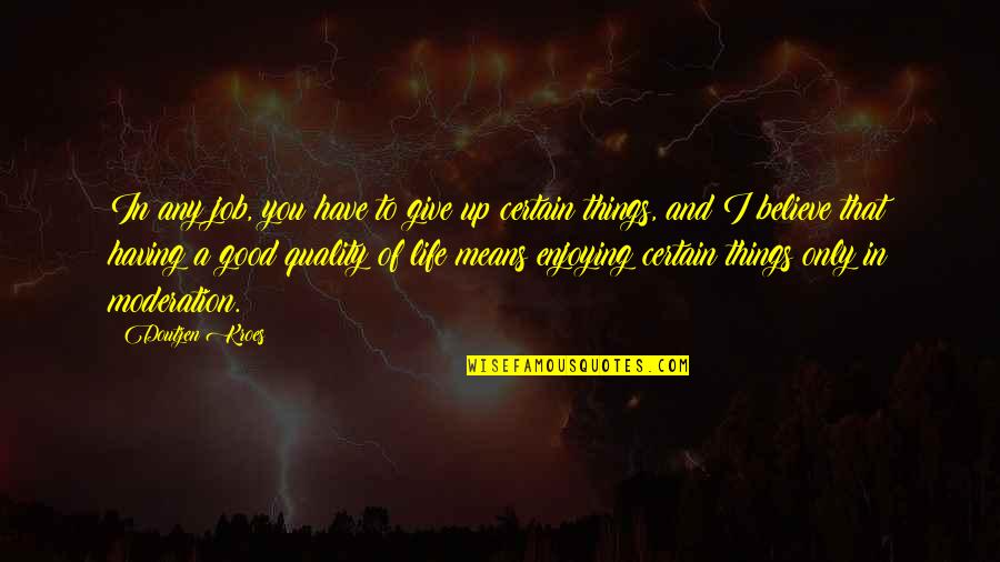 Believe In Good Things Quotes By Doutzen Kroes: In any job, you have to give up