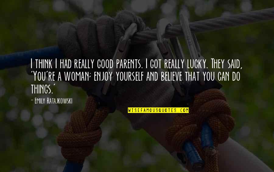 Believe In Good Things Quotes By Emily Ratajkowski: I think I had really good parents. I